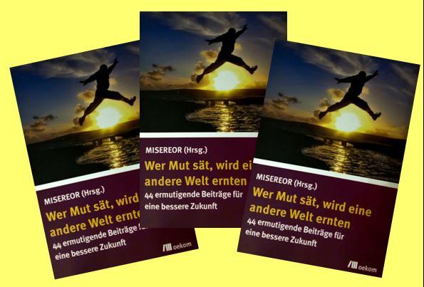 """Buch """"Wer Mut sät, wird eine andere Welt ernten"""", herausgegeben von MISEREOR im oekom-Verlag,"""