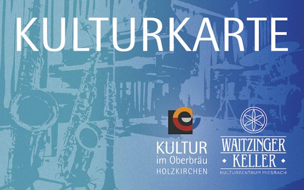 Die gemeinsame Kulturkarte der beiden großen Kulturhäuser imLandkreis, KULTUR im Oberbräu in Holzkirchen und Waitzinger Keller in Miesbach